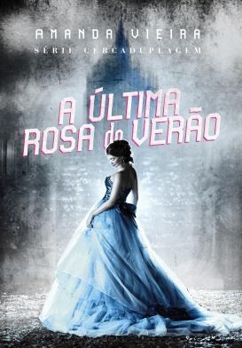 A Última Rosa do Verão Amanda Vieira.jpg